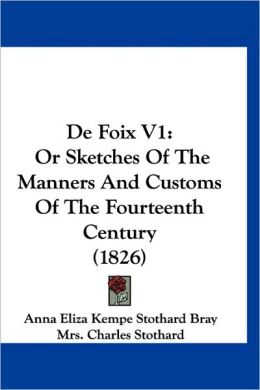 de Foix V1: Or Sketches of the Manners and Customs of the Fourteenth Century (1826)