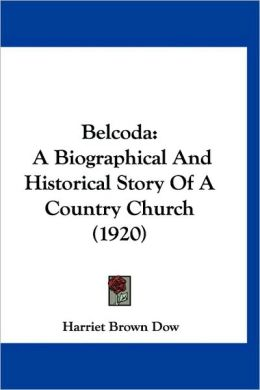 Belcoda: A Biographical and Historical Story of a Country Church (1920)