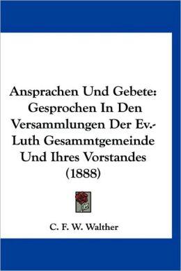 Ansprachen Und Gebete: Gesprochen in Den Versammlungen Der Ev.-Luth Gesammtgemeinde Und Ihres Vorstandes (1888)