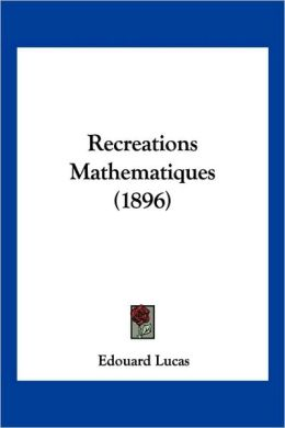 Recreations Mathematiques (1896)