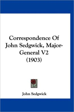 Correspondence of John Sedgwick, Major-General V2 (1903)