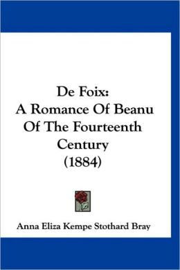 de Foix: A Romance of Beanu of the Fourteenth Century (1884)