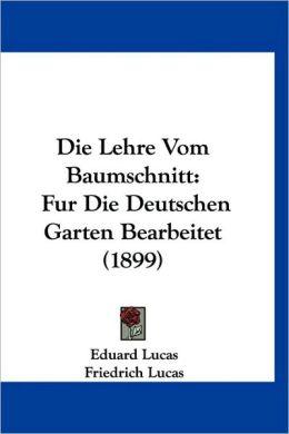 Die Lehre Vom Baumschnitt: Fur Die Deutschen Garten Bearbeitet (1899)