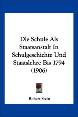 Die Schule Als Staatsanstalt In Schulgeschichte Und Staatslehre Bis 1794 (1906)