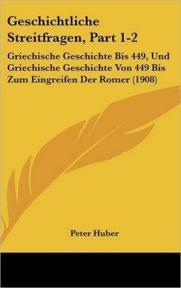 Geschichtliche Streitfragen, Part 1-2: Griechische Geschichte Bis 449, Und Griechische Geschichte Von 449 Bis Zum Eingreifen Der Romer (1908)