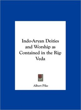 Indo-Aryan Deities and Worship as Contained in the Rig-Veda
