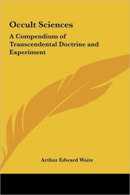 Occult Sciences: A Compendium of Transcendental Doctrine and Experiment