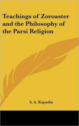 Teachings of Zoroaster and the Philosophy of the Parsi Religion