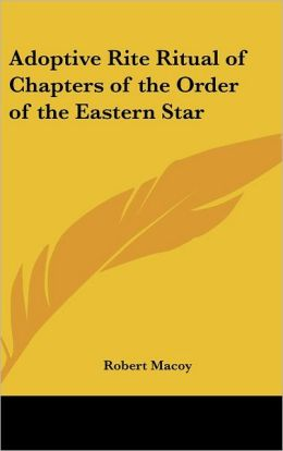 Adoptive Rite Ritual Of Chapters Of The Order Of The Eastern Star