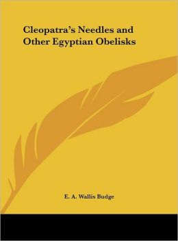 Cleopatra's Needles and Other Egyptian Obelisks