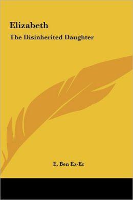 Elizabeth: The Disinherited Daughter