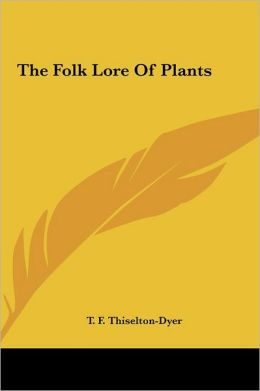 The Folk Lore Of Plants