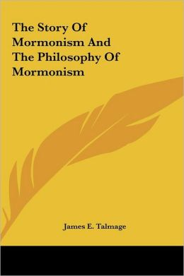 The Story of Mormonism and the Philosophy of Mormonism