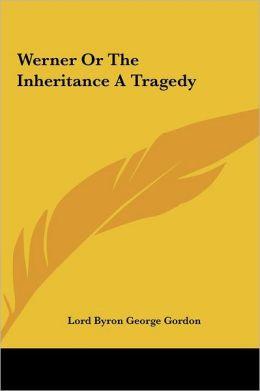Werner or the Inheritance a Tragedy
