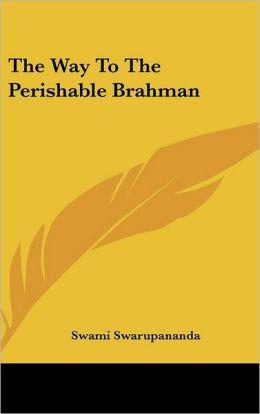 The Way To The Perishable Brahman