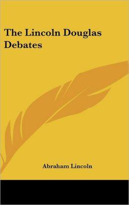 The Lincoln Douglas Debates