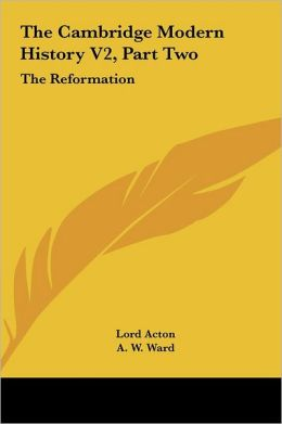 The Cambridge Modern History V2, Part Two: The Reformation