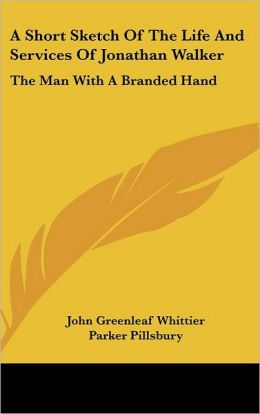 A Short Sketch of the Life and Services of Jonathan Walker: The Man with a Branded Hand