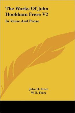 The Works of John Hookham Frere V2: In Verse and Prose