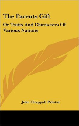 The Parents Gift: Or Traits and Characters of Various Nations