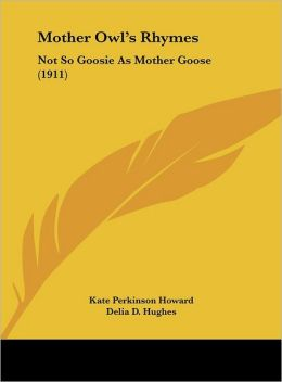 Mother Owl's Rhymes: Not So Goosie As Mother Goose (1911)
