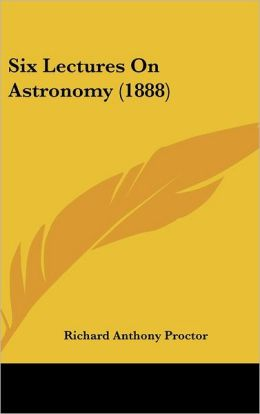 Six Lectures On Astronomy (1888)