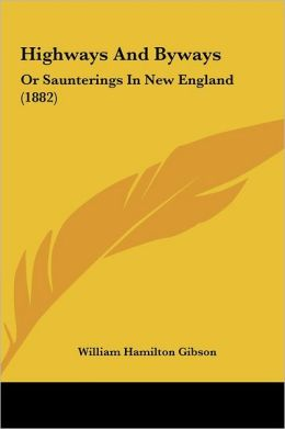 Highways and Byways: Or Saunterings in New England (1882)