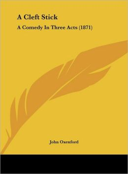 A Cleft Stick: A Comedy In Three Acts (1871)