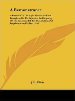 A Remonstrance: Addressed to the Right Honorable Lord Brougham on the Injustice and Impolicy of the Proposed Bill for the Abolition of