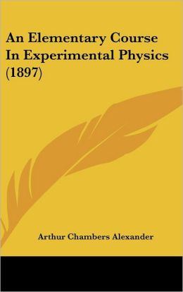 An Elementary Course In Experimental Physics (1897)