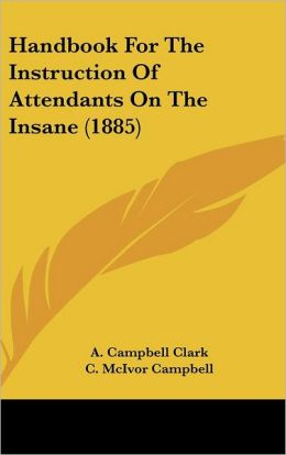 Handbook for the Instruction of Attendants on the Insane (1885)