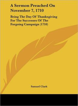 A Sermon Preached on November 7, 1710: Being the Day of Thanksgiving for the Successes of the Forgoing Campaign (1710)
