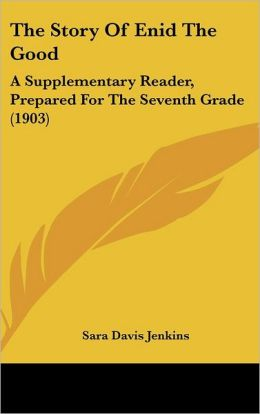 The Story Of Enid The Good: A Supplementary Reader, Prepared For The Seventh Grade (1903)