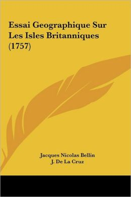 Essai Geographique Sur Les Isles Britanniques (1757)