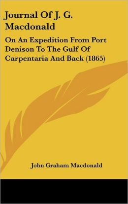 Journal of J. G. MacDonald: On an Expedition from Port Denison to the Gulf of Carpentaria and Back (1865)