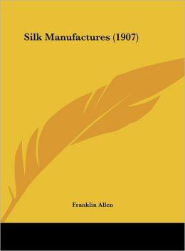 Silk Manufactures (1907)