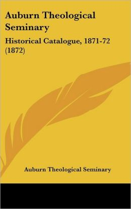 Auburn Theological Seminary: Historical Catalogue, 1871-72 (1872)
