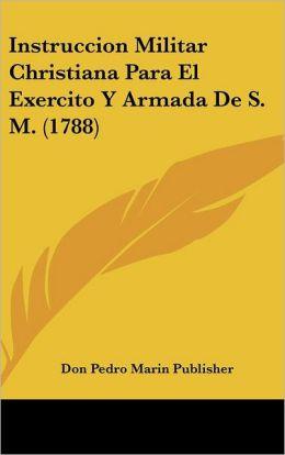 Instruccion Militar Christiana Para El Exercito Y Armada De S. M. (1788)