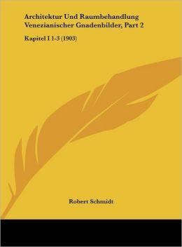 Architektur Und Raumbehandlung Venezianischer Gnadenbilder, Part 2: Kapitel I 1-3 (1903)