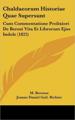 Chaldaeorum Historiae Quae Supersunt: Cum Commentatione Prolixiori De Berosi Vita Et Librorum Ejus Indole (1825)