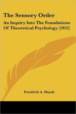 The Sensory Order: An Inquiry Into The Foundations Of Theoretical Psychology (1952)