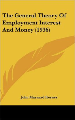 The General Theory Of Employment Interest And Money (1936)