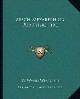 Aesch Mezareph Or Purifying Fire