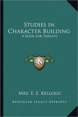 Studies in Character Building: A Book for Parents