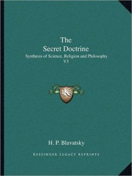 The Secret Doctrine: Synthesis of Science, Religion and Philosophy V3