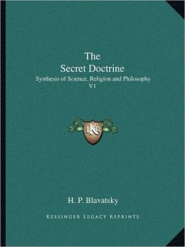The Secret Doctrine: Synthesis of Science, Religion and Philosophy V1