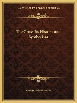 The Cross Its History and Symbolism
