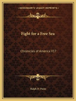 Fight for a Free Sea: Chronicles of America V17