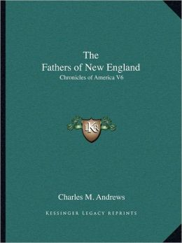 The Fathers of New England: Chronicles of America V6