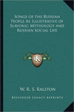 Songs of the Russian People As Illustrative of Slavonic Mythology and Russian Social Life